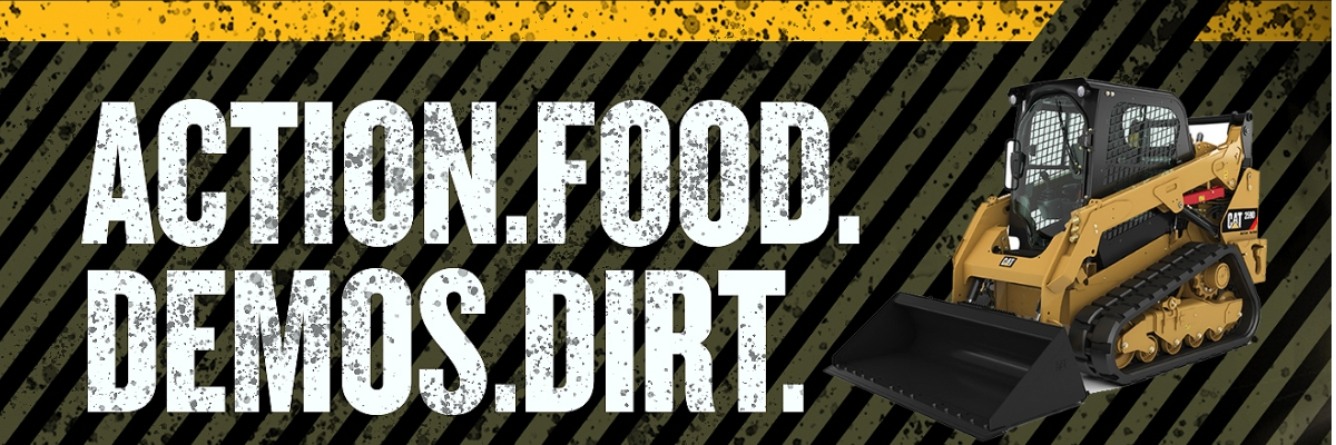 ACTION. FOOD. DEMOS. DIRT. with Compact Loader